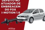 Caso Real: Defeito no Atuador de Embreagem do Fox I-Motion 1.6