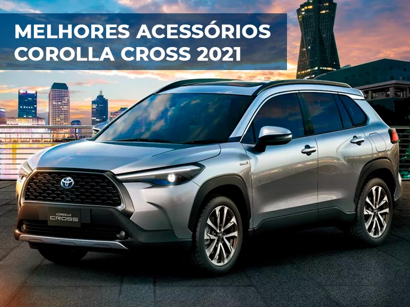 Os 10 Melhores Acessórios Corolla Cross 2021 para o novo SUV da Toyota